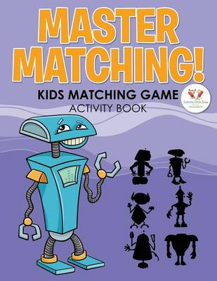 Master Matching! Kids Matching Game Activity Book (Paperback)