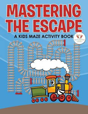 Mastering the Escape: A Kids Maze Activity Book (Paperback)