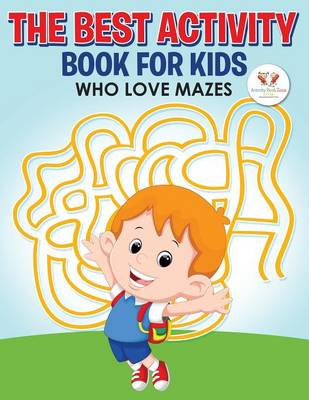 The Best Activity Book for Kids Who Love Mazes (Paperback)