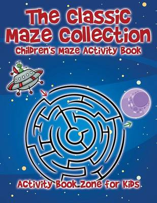 The Classic Maze Collection - Children's Maze Activity Book (Paperback)