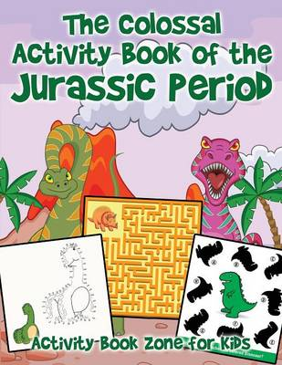 The Colossal Activity Book of the Jurassic Period (Paperback)