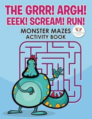 The Grrr! Argh! Eeek! Scream! Run! Monster Mazes Activity Book (Paperback)
