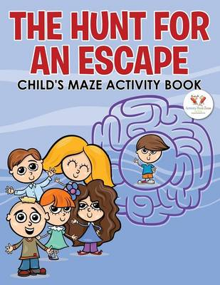 The Hunt for an Escape: Child's Maze Activity Book (Paperback)