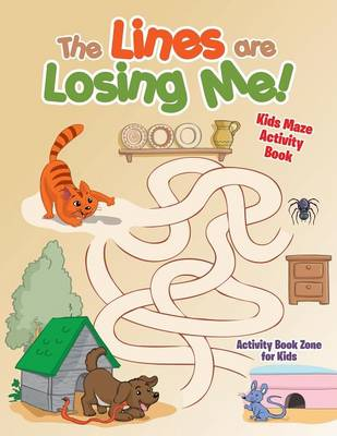 The Lines Are Losing Me! Kids Maze Activity Book (Paperback)