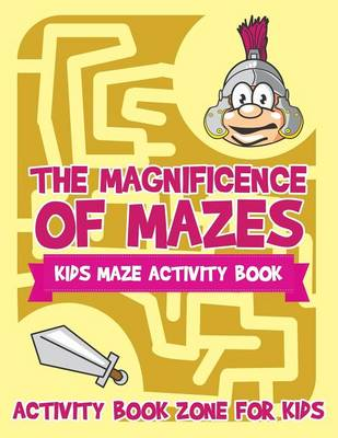 The Magnificence of Mazes: Kids Maze Activity Book (Paperback)