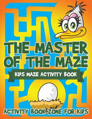 The Master of the Maze: Kids Maze Activity Book (Paperback)