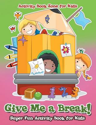 Give Me a Break! Super Fun Activity Book for Kids (Paperback)