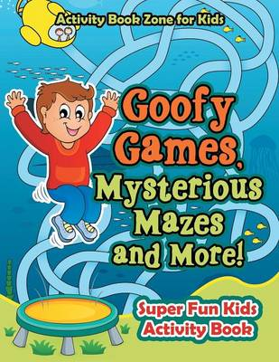 Goofy Games, Mysterious Mazes and More! Super Fun Kids Activity Book (Paperback)