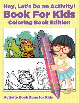 Hey, Let's Do an Activity! Book for Kids Coloring Book Edition (Paperback)
