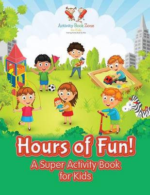 Hours of Fun! a Super Activity Book for Kids (Paperback)