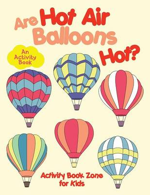 Are Hot Air Balloons Hot? an Activity Book (Paperback)