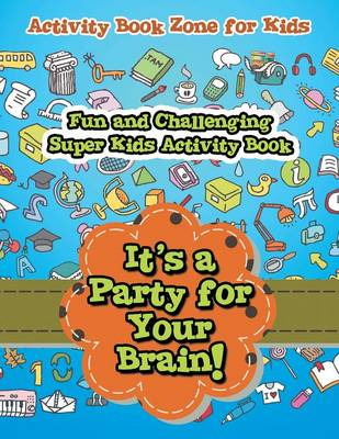 It's a Party for Your Brain! Fun and Challenging Super Kids Activity Book (Paperback)