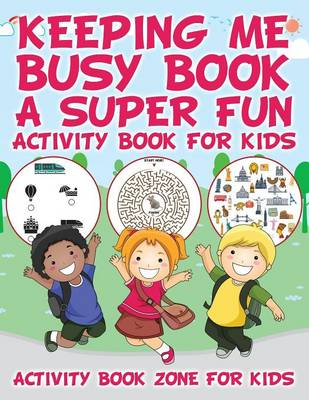 Keeping Me Busy Book: A Super Fun Activity Book for Kids (Paperback)