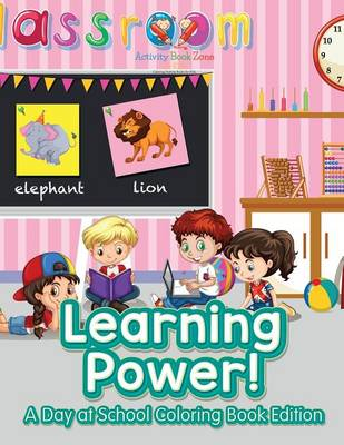 Learning Power!: A Day at School Coloring Book Edition (Paperback)