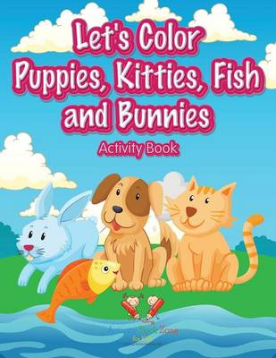 Let's Color Puppies, Kitties, Fish and Bunnies Activity Book (Paperback)