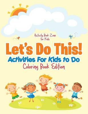 Let's Do This! Activities for Kids to Do Coloring Book Edition (Paperback)