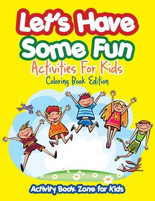Let's Have Some Fun Activities for Kids Coloring Book Edition (Paperback)
