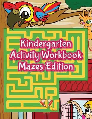 Kindergarten Activity Workbook Mazes Edition (Paperback)