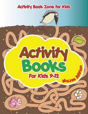 Activity Books for Kids 9-12 Mazes Edition (Paperback)