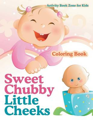 Sweet Chubby Little Cheeks Coloring Book (Paperback)