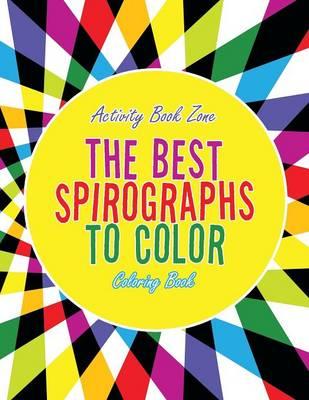 The Best Spirographs to Color Coloring Book (Paperback)