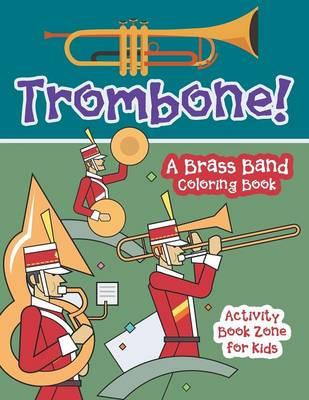 Trombone! a Brass Band Coloring Book (Paperback)