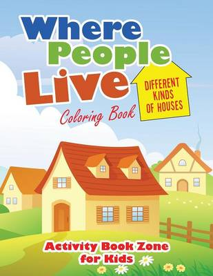 Where People Live: Different Kinds of Houses Coloring Book (Paperback)