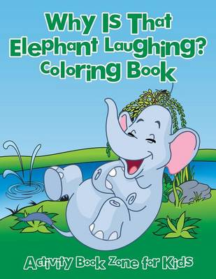 Why Is That Elephant Laughing? Coloring Book (Paperback)