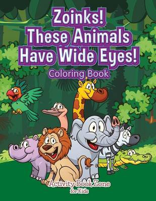 Zoinks! These Animals Have Wide Eyes! Coloring Book (Paperback)