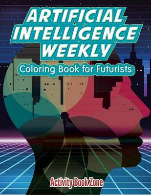 Artificial Intelligence Weekly: Coloring Book for Futurists (Paperback)