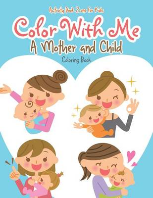 Color with Me: A Mother and Child Coloring Book (Paperback)