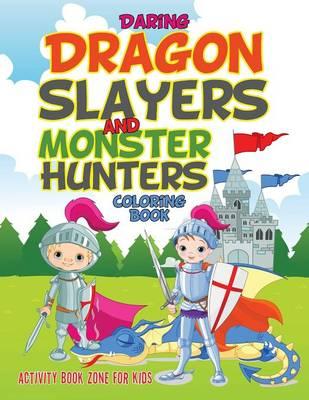 Daring Dragonslayers and Monster Hunters Coloring Book (Paperback)