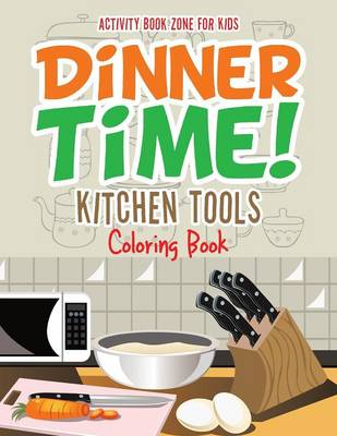 Dinner Time! Kitchen Tools Coloring Book (Paperback)