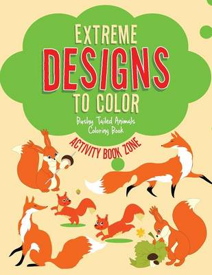 Extreme Designs to Color, Bushy Tailed Animals Coloring Book (Paperback)