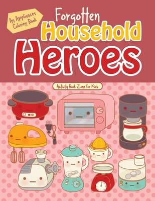 Forgotten Household Heroes: An Appliances Coloring Book (Paperback)