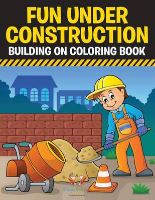 Fun Under Construction: Building on Coloring Book (Paperback)