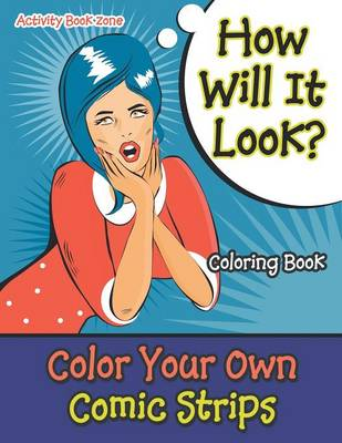 How Will It Look? Color Your Own Comic Strips Coloring Book (Paperback)