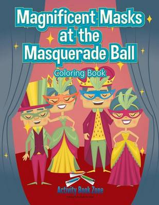 Magnificent Masks at the Masquerade Ball Coloring Book (Paperback)