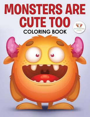 Monsters Are Cute Too Coloring Book (Paperback)