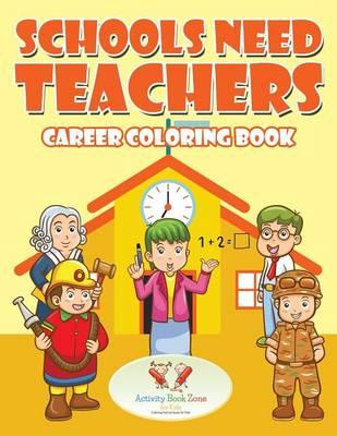 Schools Need Teachers: Career Coloring Book (Paperback)