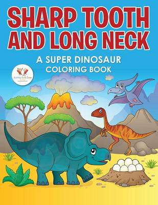 Sharp Tooth and Long Neck: A Super Dinosaur Coloring Book (Paperback)