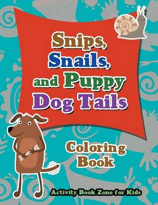 Snips, Snails, and Puppy Dog Tails Coloring Book (Paperback)