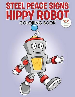 Steel Peace Signs: Hippy Robot Coloring Book (Paperback)