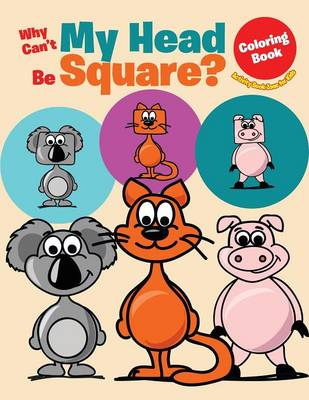Why Can't My Head Be Square? Coloring Book (Paperback)