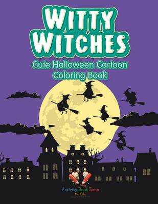 Witty Witches: Cute Halloween Cartoon Coloring Book (Paperback)