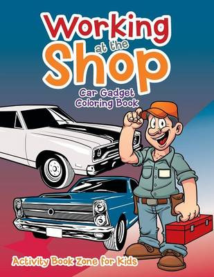 Working at the Shop: Car Gadget Coloring Book (Paperback)