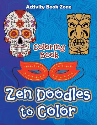 Zen Doodles to Color Coloring Book (Paperback)