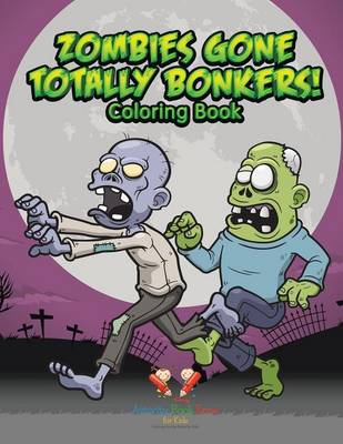 Zombies Gone Totally Bonkers! Coloring Book (Paperback)