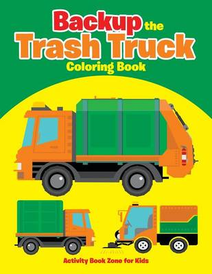 Backup the Trash Truck Coloring Book (Paperback)