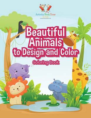 Beautiful Animals to Design and Color Coloring Book (Paperback)